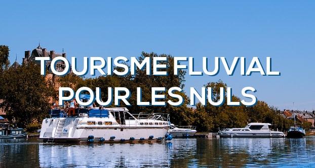 le tourisme fluvial pour les nuls